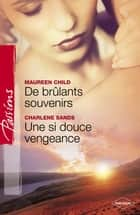 De brûlants souvenirs - Une si douce vengeance (Harlequin Passions) ebook by Maureen Child, Charlene Sands