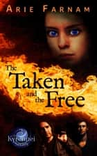 The Taken and the Free - The Kyrennei Series, #3 ebook by Arie Farnam