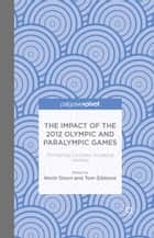 The Impact of the 2012 Olympic and Paralympic Games ebook by K. Dixon,T. Gibbons