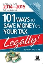 101 Ways to Save Money on Your Tax - Legally! 2014 - 2015 ebook by Adrian Raftery