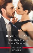 The Heir The Prince Secures 電子書籍 by Jennie Lucas