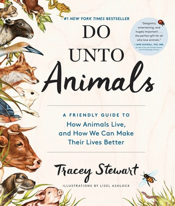 Do Unto Animals - A Friendly Guide to How Animals Live, and How We Can Make Their Lives Better ebook by Tracey Stewart