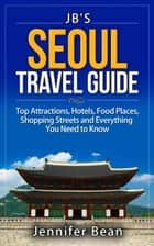 Seoul Travel Guide: Top Attractions, Hotels, Food Places, Shopping Streets, and Everything You Need to Know ekitaplar by Jennifer Bean