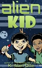 Alien Kid - Alien Kid ebook by Kristen Otte