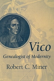 Vico, Genealogist of Modernity ebook by Robert C. Miner