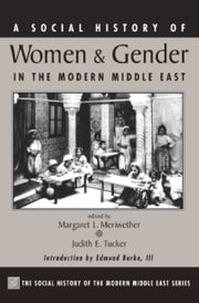 A Social History Of Women And Gender In The Modern Middle East ebook by Margaret Lee Meriwether, Judith Tucker