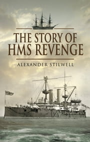 The Story of HMS Revenge ebook by Stilwell, Alexander