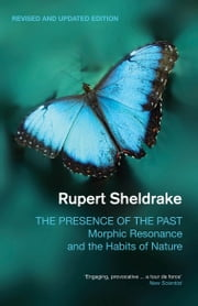 The Presence of the Past - Morphic Resonance and the Habits of Nature ebook by Rupert Sheldrake