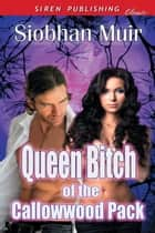 Queen Bitch of the Callowwood Pack ebook by Siobhan Muir
