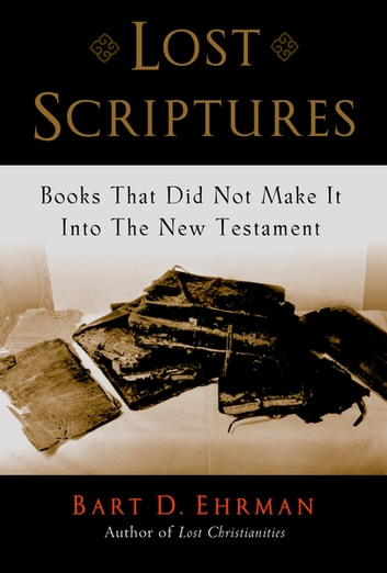 Lost Scriptures:Books that Did Not Make It into the New Testament - Books that Did Not Make It into the New Testament ebook by Bart D. Ehrman