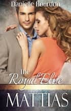 The Royal Elite: Mattias ebook by Danielle Bourdon