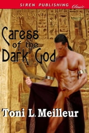 Caress Of The Dark God ebook by Toni L. Meilleur