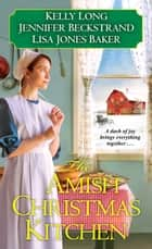 The Amish Christmas Kitchen eBook by Kelly Long, Jennifer Beckstrand, Lisa Jones Baker