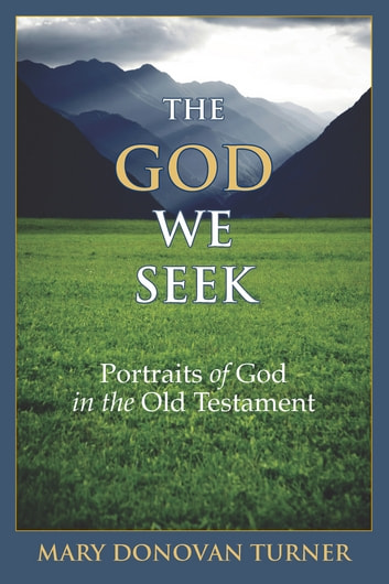 The God We Seek - Portraits of God in the Old Testament ebook by Dr. Mary Donovan-Turner