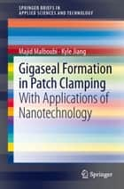 Gigaseal Formation in Patch Clamping ebook by Majid Malboubi,Kyle Jiang