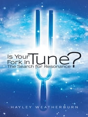 Is Your Fork in Tune? - The Search for Resonance ebook by Hayley Weatherburn
