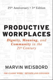 Productive Workplaces - Dignity, Meaning, and Community in the 21st Century ebook by Marvin R. Weisbord