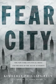 Fear City - New York's Fiscal Crisis and the Rise of Austerity Politics ebook by Kimberly Phillips-Fein