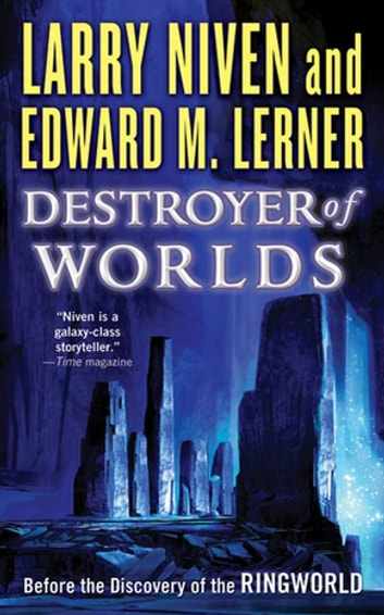 Destroyer of Worlds - Before the Discovery of the Ringworld ebook by Larry Niven,Edward M. Lerner
