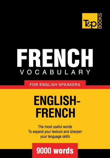 French Vocabulary for English Speakers - 9000 Words ebook by Andrey Taranov