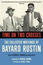 Time on Two Crosses - The Collected Writings of Bayard Rustin ebook by Devon Carbado, Bayard Rustin