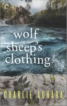 Wolf in Sheep's Clothing - A Suspenseful Paranormal Romance ebook by Charlie Adhara