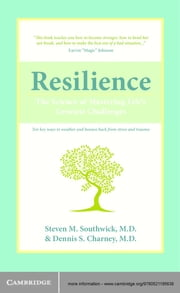 Resilience - The Science of Mastering Life's Greatest Challenges ebook by Steven M. Southwick,Dennis S. Charney