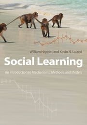 Social Learning - An Introduction to Mechanisms, Methods, and Models ebook by William Hoppitt,Kevin N. Laland