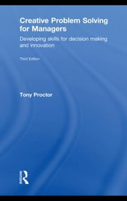 Creative Problem Solving for Managers: Developing Skills for Decision Making and Innovation ebook by Proctor, Tony