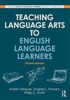Teaching Language Arts to English Language Learners eBook by Anete Vásquez, Angela L. Hansen, Philip C. Smith