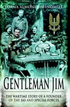 Gentleman Jim - The Wartime Story of a Founder of the SAS & Special Forces ebook by Lorna Almonds-Windmill