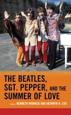 The Beatles, Sgt. Pepper, and the Summer of Love ebook by Jacqueline Edmondson, Robert Rodriguez, Bruce Spizer,...