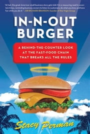 In-N-Out Burger - A Behind-the-Counter Look at the Fast-Food Chain That Breaks All the Rules ebook by Stacy Perman