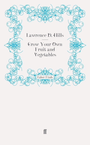 Grow Your Own Fruit and Vegetables ebook by Lawrence D. Hills,Lawrence D. Hills