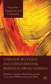 Citizenship, Belonging and Intergenerational Relations in African Migration ebook by Professor Claudine Attias-Donfut,Joanne Cook,Dr Jaco Hoffman,Louise Waite
