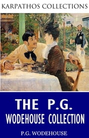 The P.G. Wodehouse Collection ebook by P.G. Wodehouse