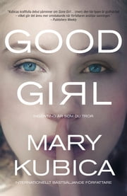 Good Girl - Ingenting är som du tror E-bok by Mary Kubica