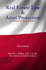 Real Estate Law & Asset Protection for Texas Real Estate Investors – Third Edition ebook by David J. Willis