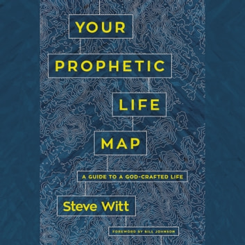 Your Prophetic Life Map - A Guide to a God-Crafted Life audiobook by Steve Witt