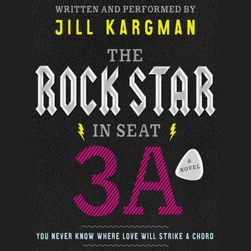 The Rock Star in Seat 3A - A Novel audiobook by Jill Kargman