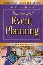 The Complete Guide to Successful Event Planning - Completely Revised 2nd Edition ebook by Shannon Kilkenny