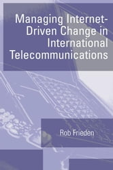Managing Internet-Driven Change in International Telecommunications ebook by Frieden, Robert M.