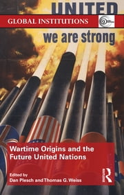 Wartime Origins and the Future United Nations ebook by Dan Plesch,Thomas G. Weiss