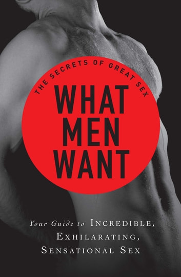 What Men Want - Your guide to incredible, exhilarating, sensational sex ebook by Adams Media