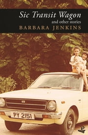 Sic Transit Wagon - and other stories ebook by Barbara Jenkins
