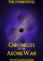 The Omniverse: Chronicles of the Aeons War ebook by Steve Karmazenuk