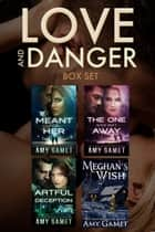 Love and Danger Box Set - Romantic Suspense ebook by Amy Gamet