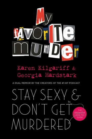 Stay Sexy and Don't Get Murdered - The Definitive How-To Guide From the My Favorite Murder Podcast ebook by Georgia Hardstark,Karen Kilgariff