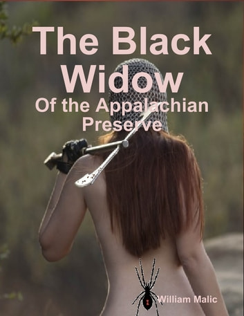 The Black Widow: Of the Appalachian Preserve ebook by William Malic