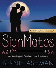 SignMates - An Astrological Guide to Love & Intimacy ebook by Bernie Ashman